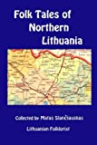 Folk Tales of Northern Lithuania: Selected from the collections of Matas Slanciauskas