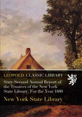 Download Sixty-Second Annual Report of the Trustees of the New York State Library. For the Year 1880 pdf