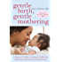 Gentle Birth, Gentle Mothering: A Doctor's Guide to Natural Childbirth and Gentle Early Parenting Choices