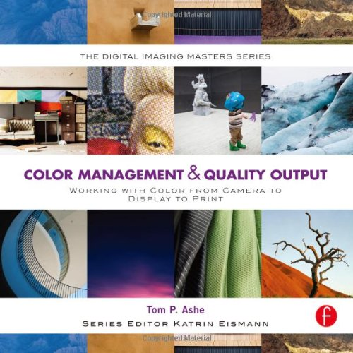 - Color Management & Quality Output: Working with Color from Camera to Display to Print (The Digital Imaging Masters Series)