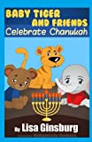 Baby Tiger and Friends Celebrate Chanukah, Lisa Ginsburg, 1494252384