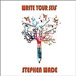 Write Your Self | Stephen Wade