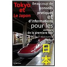 Tokyo (et Le Japon) - Beaucoup de conseils pratique et d'informations pour les visiteurs de la première fois: (French Edition)
