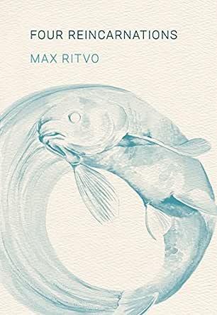 Amazon.com: Four Reincarnations: Poems eBook: Max Ritvo: Kindle Store