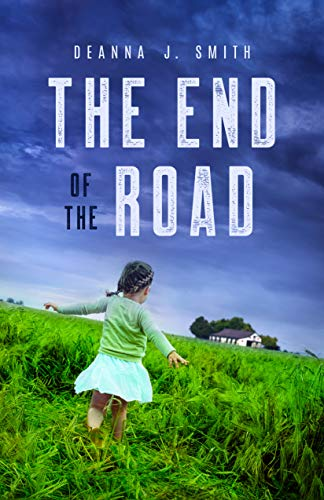 The End of The Road by [Smith, Deanna J.]