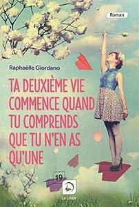 vignette de 'Ta deuxième vie commence quand tu comprends que tu n'en as qu'une (Raphaëlle Giordano)'