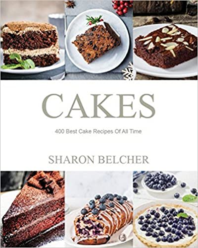 Cakes: 400 Best Cake Recipes Of All Time