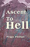 Ascent to Hell, Peggy Phillips, 0595142281