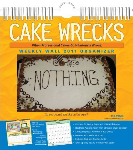 Cake Wrecks 2011 Wall Planner Week to View by Jen Yates (2010-08-01)
