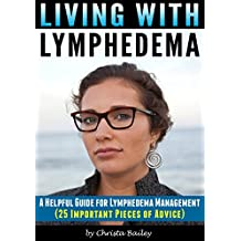 Living with Lymphedema: A Helpful Guide for Lymphedema Management (25 Important Pieces of Advice)