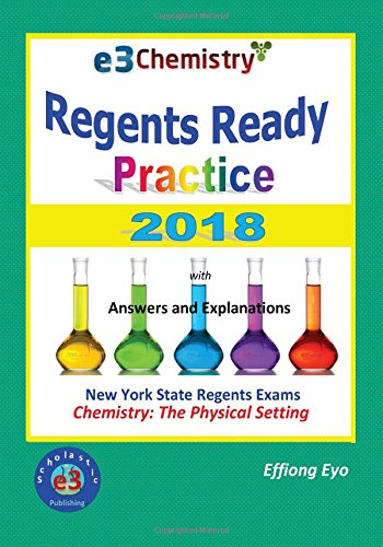 E3 Chemistry: Regents Ready Practice 2018: with Answers and Explanations: For New York State Chemistry Regents Exam - The Physical Setting