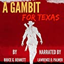 A Gambit for Texas: A Vigilante Society Western: The Texan Hunter Western Series, Book 1 Audiobook by Bruce G. Bennett Narrated by Lawrence D Palmer