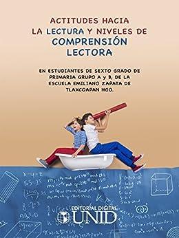 Actitudes hacia la lectura y niveles de comprensión lectora de [Zapata Perusquia, Doroteo, Editorial Digital UNID]