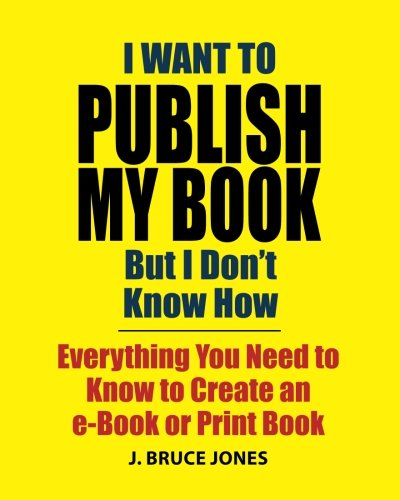 i want to publish my book but i don't know how: everything you need ...