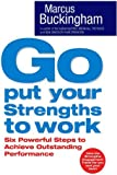 Go, Put Your Strengths to Work: Six Powerful Steps to Achieve Outstanding Performance