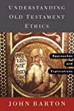 barton reading the old testament - Understanding Old Testament Ethics: Approaches and Explorations