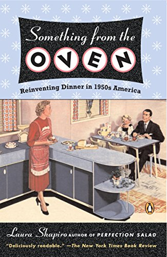 Something from the Oven: Reinventing Dinner in 1950s America by Laura Shapiro