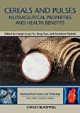 Cereals and Pulses : Nutraceutical Properties and Health Benefits, Cao, Rong, 0813818397