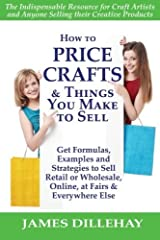 How to Price Crafts and Things You Make to Sell by James Dillehay (2012-08-23) Paperback