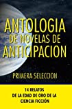 img - for Antologia de Novelas de Anticipacion I: Primera seleccion (Antologia de Novelas de Anticipacin) (Volume 1) (Spanish Edition) book / textbook / text book