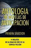 Antologia de Novelas de Anticipacion I: Primera seleccion (Antologia de Novelas de Anticipacin) (Volume 1) (Spanish Edition)
