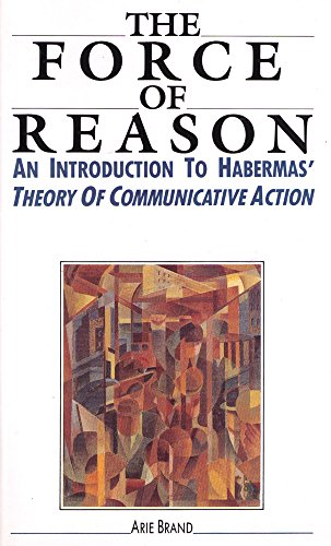 The Force of Reason: An Introduction to Habermas' Theory of Communicative Action