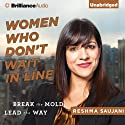 Women Who Don't Wait in Line: Break the Mold, Lead the Way Audiobook by Reshma Saujani Narrated by Tanya Eby