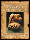 illustrated history of canada - An Illustrated History of Canada's Native People, Fourth Edition: I Have Lived Here Since the World Began