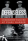 Defenseless: Command Failure at Pearl Harbor