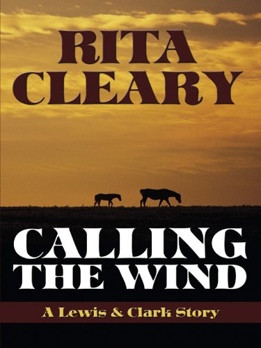 Five Star First Edition Westerns - Calling The Wind: A Lewis & Clark Story