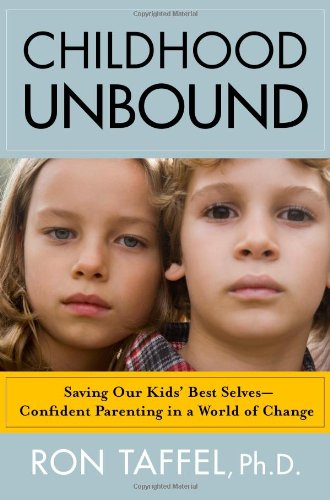 Read Online Childhood Unbound: Saving Our Kids' Best Selves--Confident Parenting in a World of Change ebook