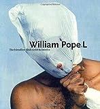 William Pope.L: The Friendliest Black Artist in America