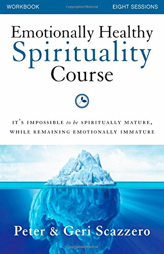 (Emotionally Healthy Spirituality Course Workbook: It's impossible to be spiritually mature, while remaining emotionally immature)