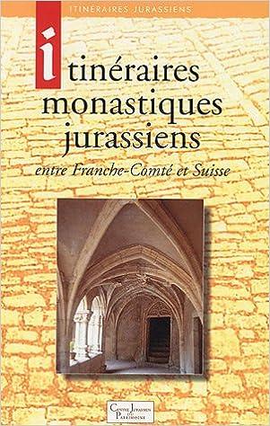 Ebooks téléchargement gratuit italie Itinéraires monastiques jurassiens : Entre Franche-Comté et Suisse en français ePub by Laurent Auberson,René Locatelli