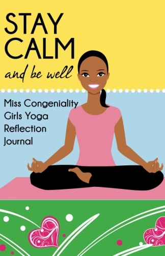 Stay Calm and Be Well: Miss Congeniality Girls Yoga Reflection Journal