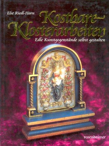 Kostbare Klosterarbeiten: Edle Kunstgegenstände selbst gestalten