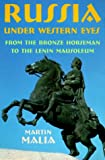 Russia under Western Eyes : From the Bronze Horseman to the Lenin Mausoleum, Malia, Martin, 0674002105