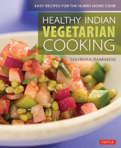 Healthy Indian Vegetarian Cooking: Easy Recipes for the Hurry Home Cook [Vegetarian Cookbook, Over 80 Recipes]