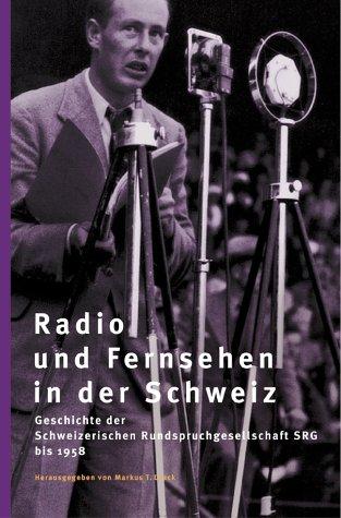 Radio und Fernsehen in der Schweiz: Geschichte der Schweizerischen Rundspruchgesellschaft SRG bis 1958 (German Edition)