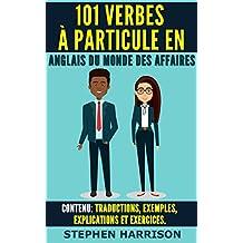 101 Verbes à particule en anglais du monde des affaires (French Edition)