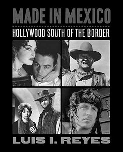 Made in Mexico: Hollywood South of the Border (Applause Books)