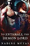 To Enthrall the Demon Lord: A Novel of Love and Magic: Volume 4