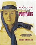 How to Paint Living Portraits, Roberta Carter Clark, 1581801793