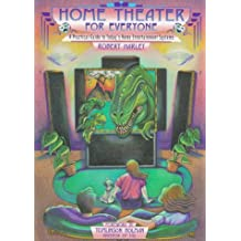 Home Theater for Everyone: A Practical Guide to Today's Home Entertainment Systems