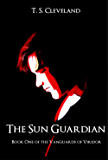 The Sun Guardian: Book One of the Vanguards of Viridor