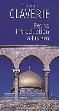 Petite introduction à l'islam par Pierre Claverie