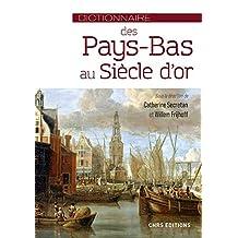 Dictionnaire des Pays-Bas au Siècle d'or (French Edition)