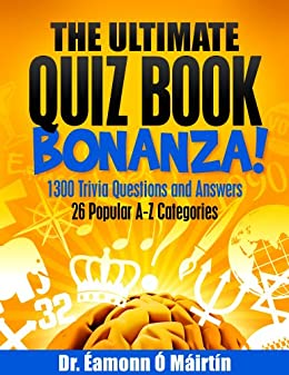 The Ultimate Quiz Book Bonanza!; 1300 Trivia Questions and Answers; 26 Popular A-Z Categories