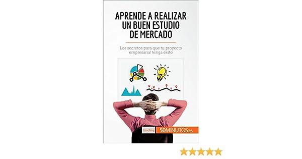 Aprende a realizar un buen estudio de mercado: Los secretos para que tu proyecto empresarial tenga éxito (Coaching) (Spanish Edition)