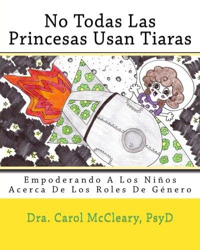 No Todas Las Princesas Usan Tiaras: Empoderando A Los Niños Acerca De Los Roles De Género (The Empowering Kids Series) ebook